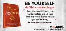 "This is Not Your Life. Celebrating the masters of identity theft. Be yourself, don't let a scammer be you. ""If you give us remote access to your computer once, we take over your whole identity without you even realising."" Remote access scammer. #ScamsWeek2020. Scams Awareness Week."