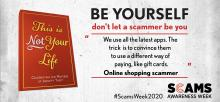 "This is Not Your Life. Celebrating the masters of identity theft. Be yourself, don't let a scammer be you. ""We use all the latest apps. The trick is to convince them to use a different way of paying, like gift cards."" Online shopping scammer. #ScamsWeek2020. Scams Awareness Week."
