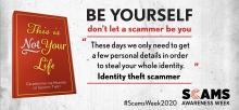 "This is Not Your Life. Celebrating the masters of identity theft. Be yourself, don't let a scammer be you. ""These days we only need to get a few personal details in order to steal your whole identity."" Identity theft scammer. #ScamsWeek2020. Scams Awareness Week."