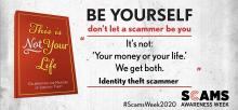 "This is Not Your Life. Celebrating the masters of identity theft. Be yourself, don't let a scammer be you. ""It's not 'Your money or your life.' We get both."" Identity theft scammer. #ScamsWeek2020. Scams Awareness Week."
